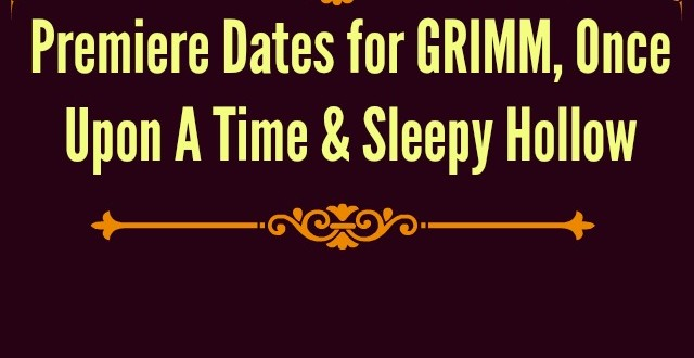 ROUNDUP: Premiere Dates Announced for SLEEPY HOLLOW, GRIMM and ONCE UPON A TIME